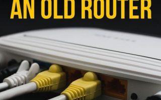 7 nützliche Möglichkeiten zur Wiederverwendung eines alten Routers: Werfen Sie ihn nicht weg!